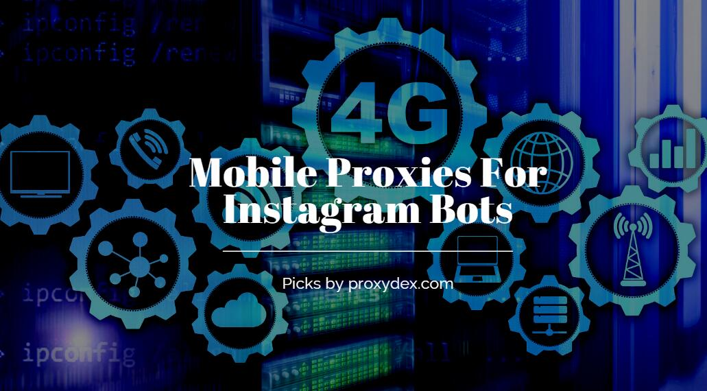 Mobile Proxies For Instagram Bots