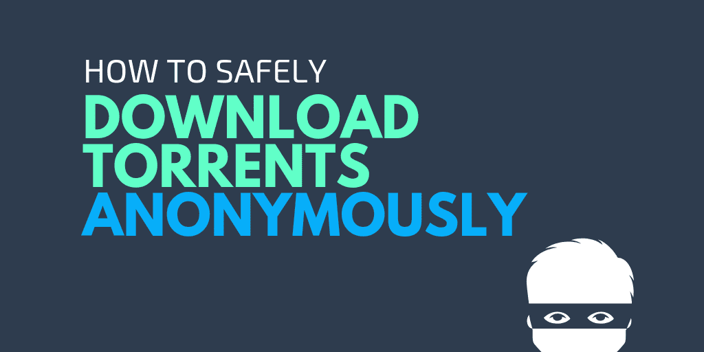 Download Torrents Anonymously- without leaving a trace