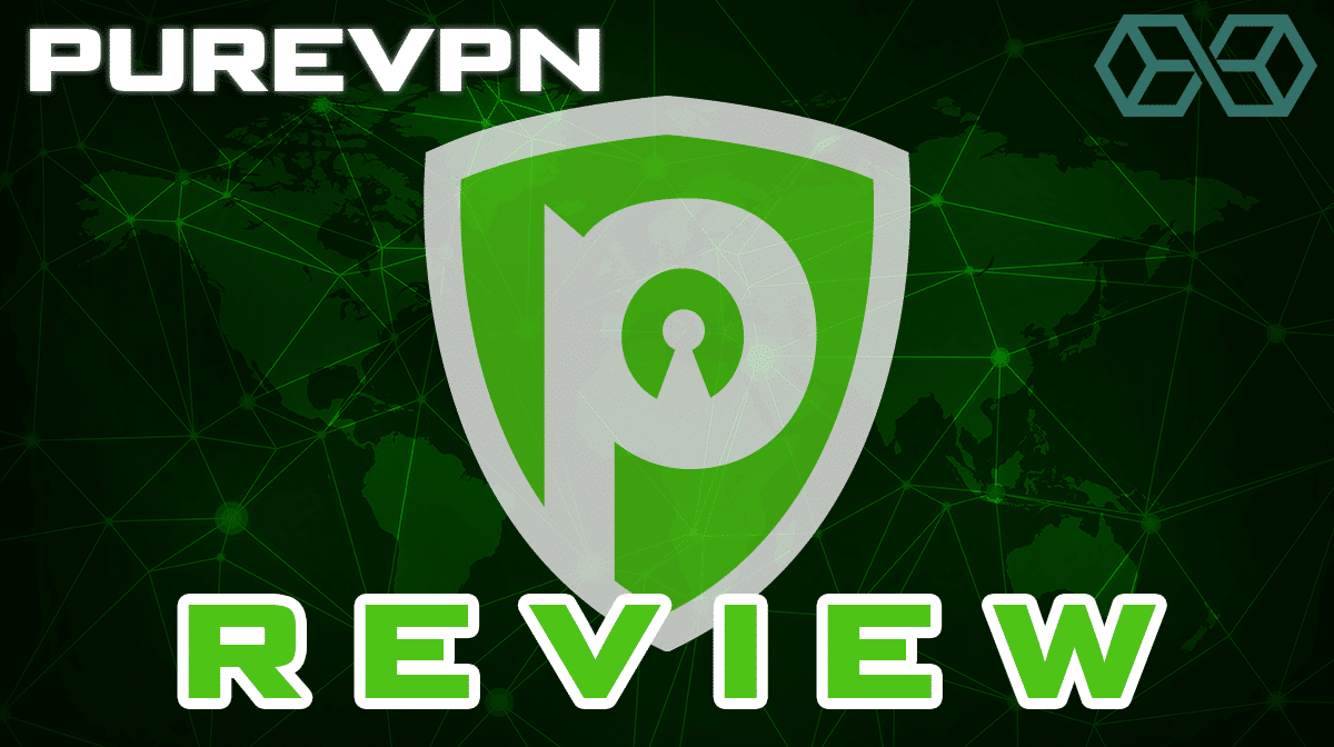 PureVPN Review- What you Need to Know!