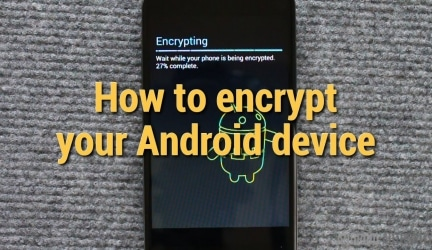A Complete Guide to Encrypting Your Android Phone