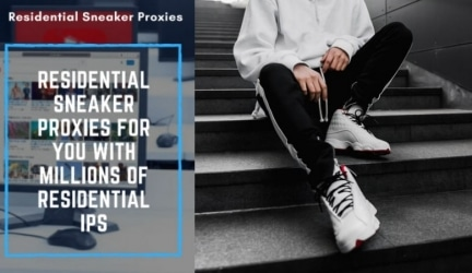 Importance of Residential Proxies to Sneakerheads